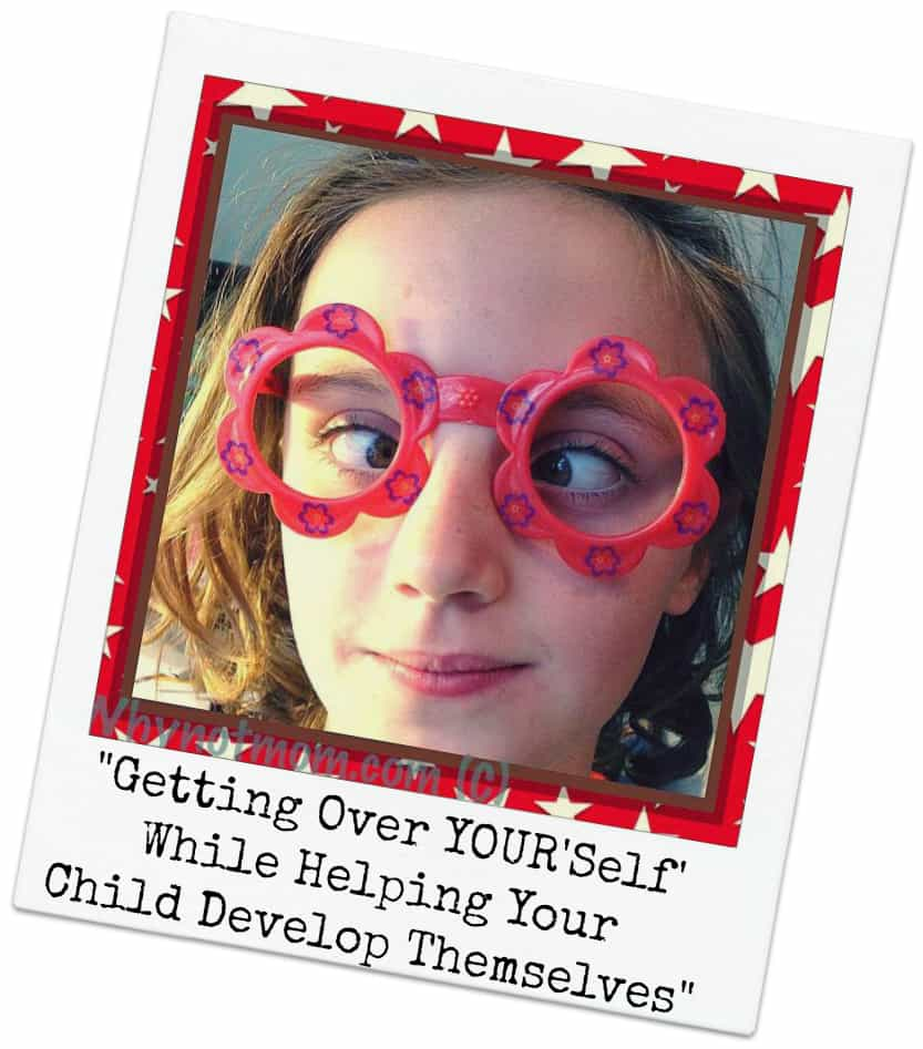 Getting Over YOUR'Self' While Helping Your Child Develop Themselves