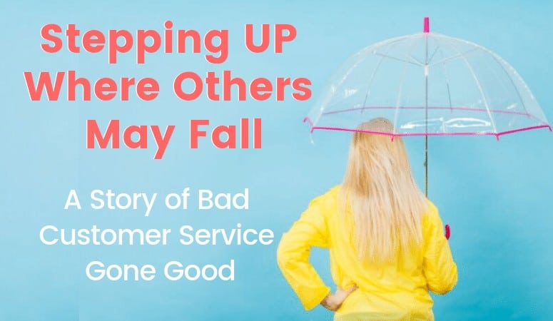 image of a woman holding an umbrella with text: Stepping up where others may fall, a story of bad customer service gone good