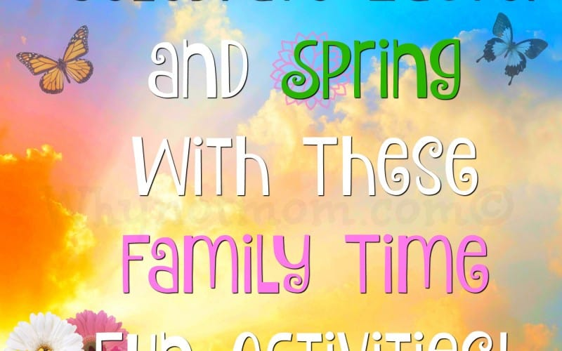 Celebrate Easter and Spring With Family Time Fun!