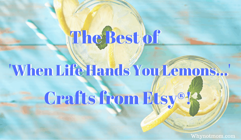 The Best of When Life Hands You Lemons Crafts from Etsy #Etsy #handmad #DIY #crafts #wahm #smallbusiness #shopsmall
