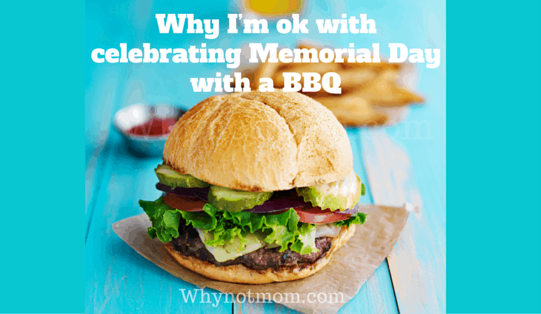 Why I'm ok with celebrating Memorial Day weekend with a BBQ #whynotmom #memorialday #bbq #foodie #veterans #mentalhealthawareness #semicolonproject