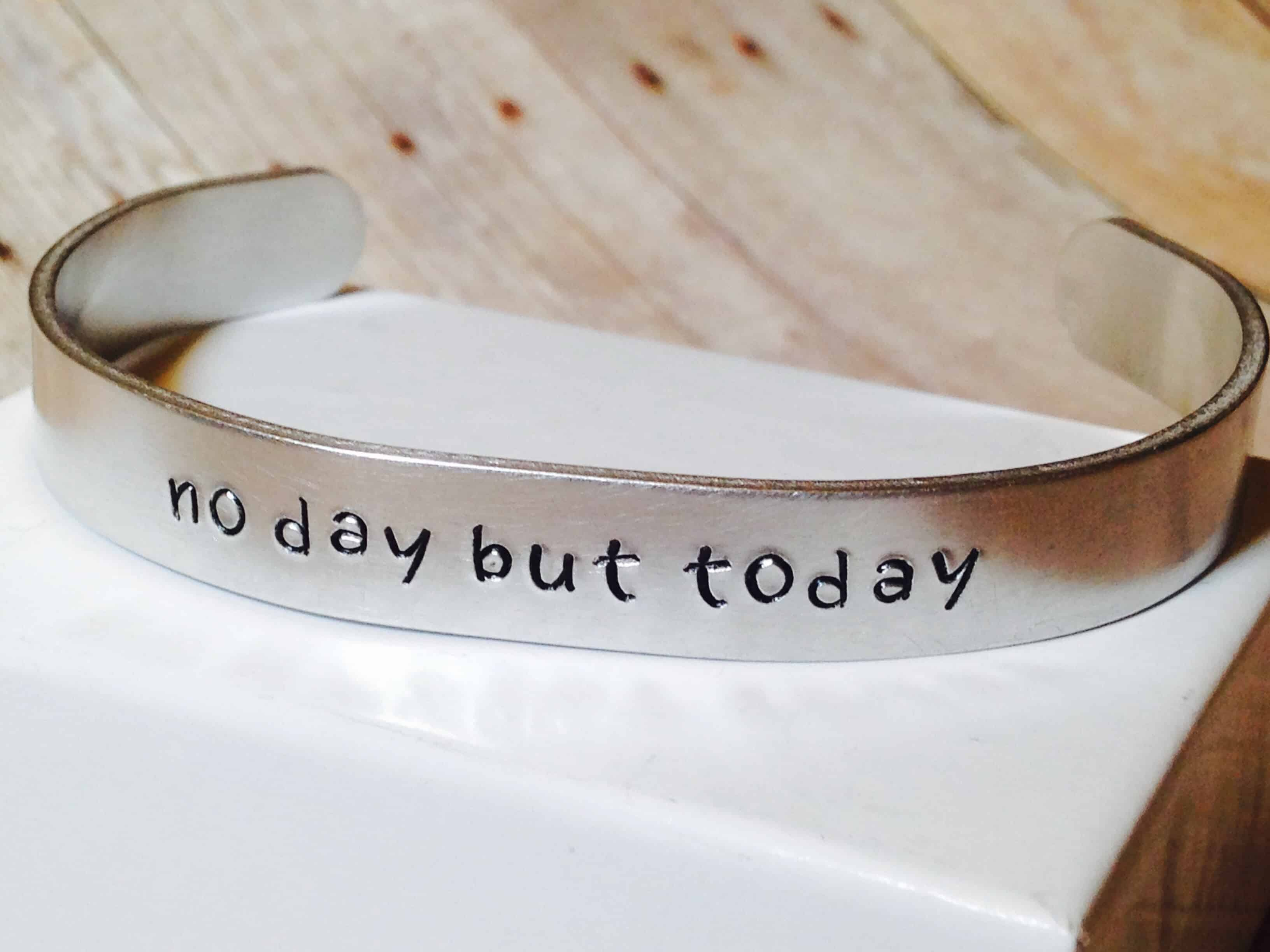 silver Cuff bracelet with quote that says no day but today #jewelry #etsy #handmade #handmadejewelry