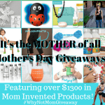 It's the MOTHER of all Mother's Day Giveaways featuring over $1300 in Mom Invented prizes! #WhyNotMomGiveaway