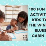 100 Fun Indoor Activities for Kids to Beat the Wintertime Blues and Cabin Fever!