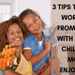 3 tips on how to enjoy working at home with kids