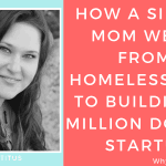 How Sarah Titus went from homelessness to building a million dollar startup