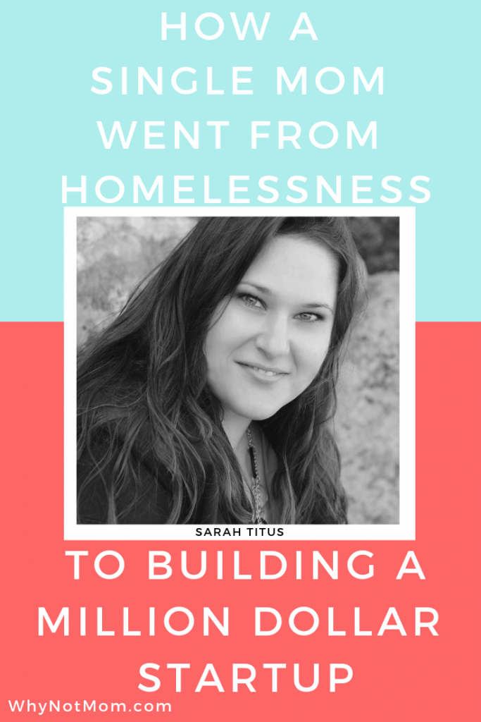 Sarah Titus, how a single mom went from homelessness to building a million dollar startup